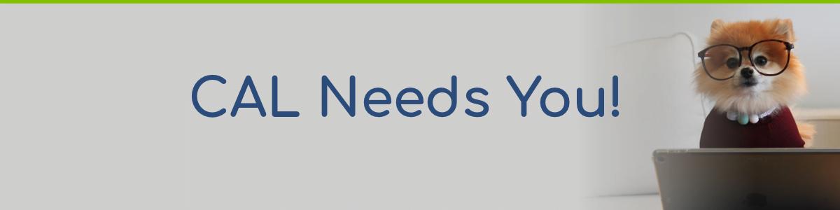 CAL Needs You